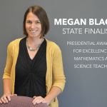 "Photo of teacher with text ""Megan Black, State Finalist, Presidential Awards for Excellence in Mathematics and Science."""