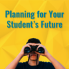 """Student looking through binoculars and text 'Planning for Your Student's Future"""""""