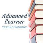 "Stack of books and text ""Advanced Learner Testing Window"""