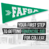 """FAFSA Penant flag and text """"Your first step to getting financial aid for college"""""""