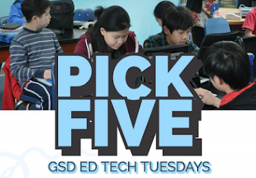 Pick Five – GSD ED TECH TUESDAYS